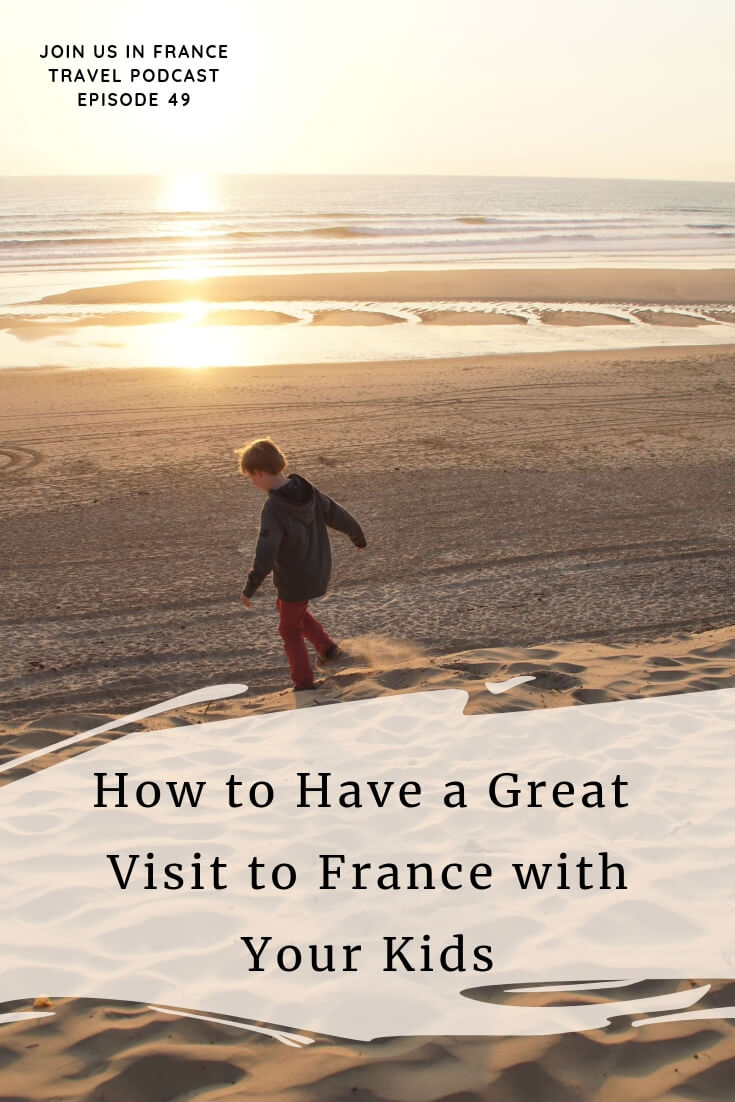 Taking your children to France? This episode is full of tips so you and your whole family can have a great time in France. Resources French parents use, personal experiences. With a little planning you won't believe how much there is to do in France to delight both kids and parents! #travel