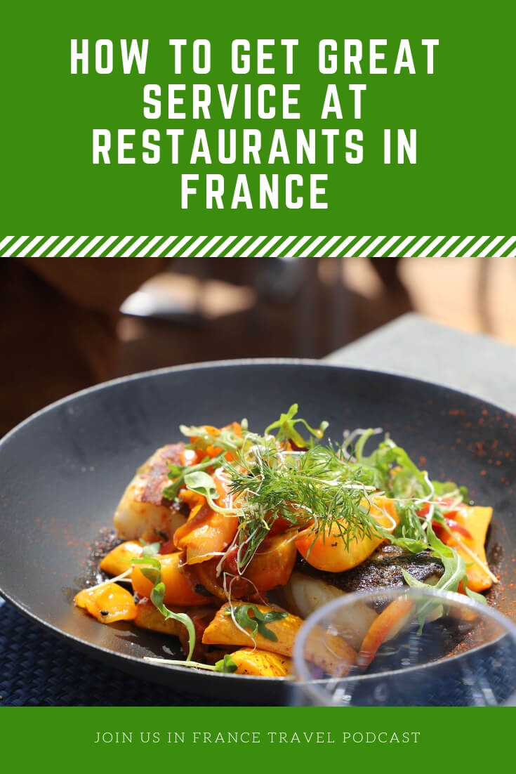 How do you get good restaurant service in France? One of the few negative remarks people make about France is that waiters can be difficult to deal with. How do you minimize that? You get the cultural awareness that will turn