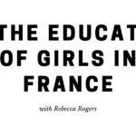 On the education of girls in France with Rebecca Rogers